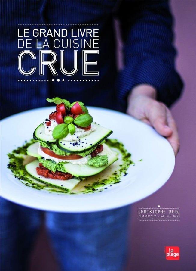 Mon avis sur « Le grand livre de la cuisine crue » de Christophe Berg, et desrecettes